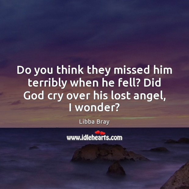 Do you think they missed him terribly when he fell? Did God Image