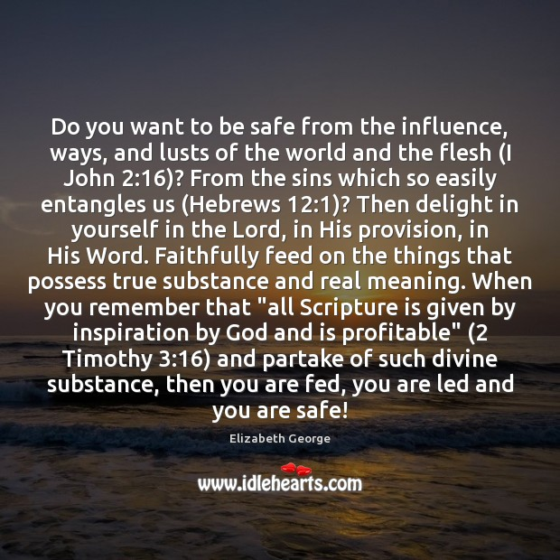 Do you want to be safe from the influence, ways, and lusts Stay Safe Quotes Image