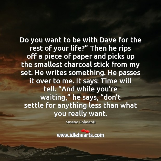 Susane Colasanti Picture Quote image saying: Do you want to be with Dave for the rest of your