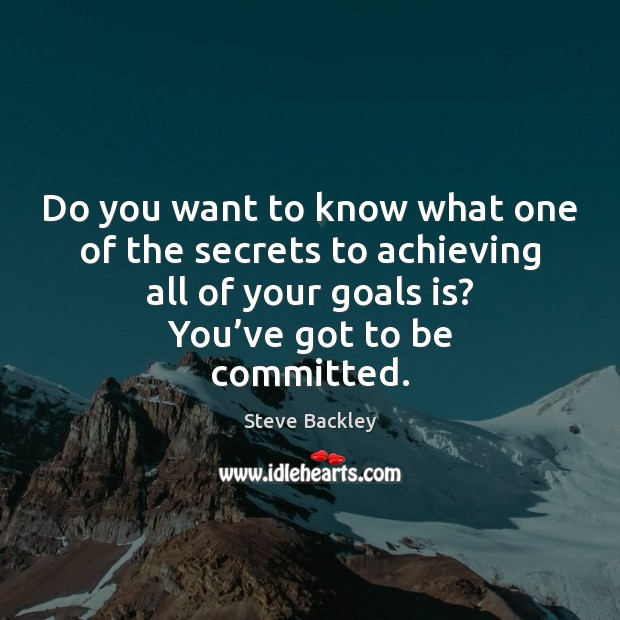 Steve Backley Picture Quote image saying: Do you want to know what one of the secrets to achieving