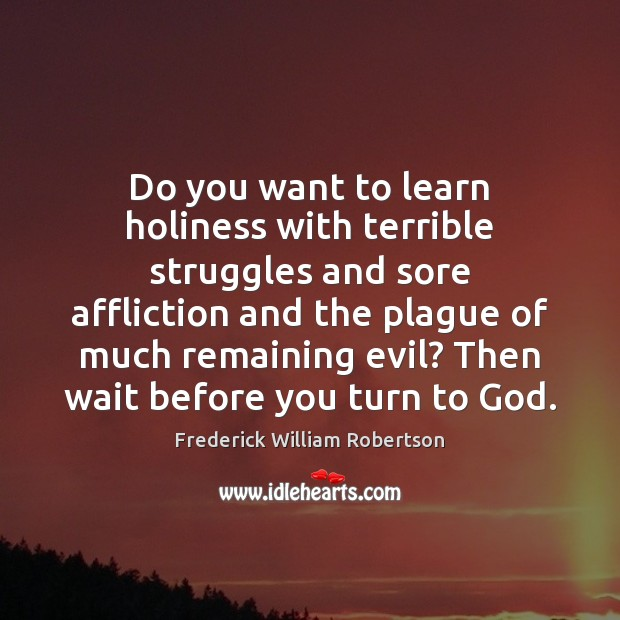 Do you want to learn holiness with terrible struggles and sore affliction Image