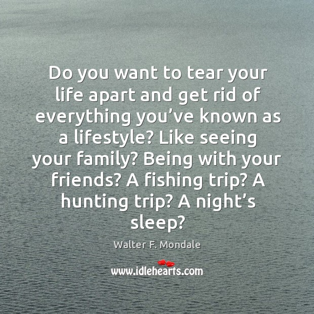 Do you want to tear your life apart and get rid of everything you've known as a lifestyle? Image