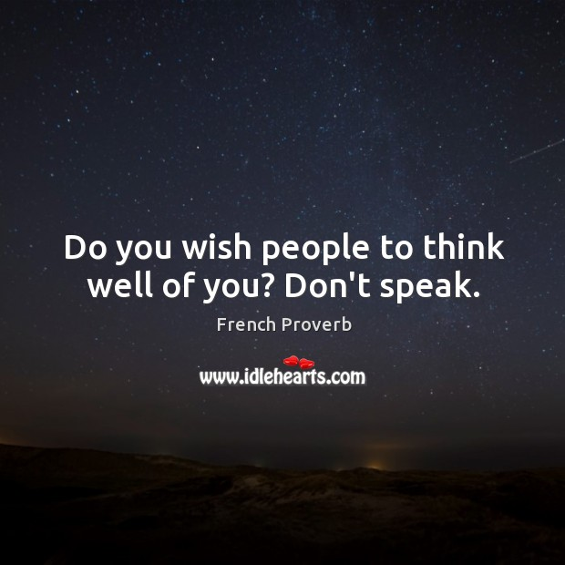Do you wish people to think well of you? don't speak. Image