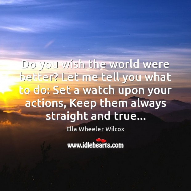 Do you wish the world were better? Let me tell you what Ella Wheeler Wilcox Picture Quote