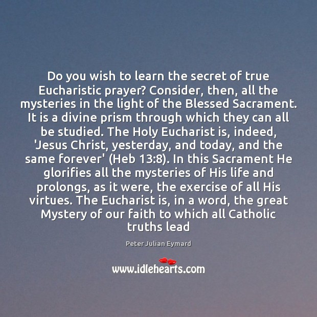 Do you wish to learn the secret of true Eucharistic prayer? Consider, Image