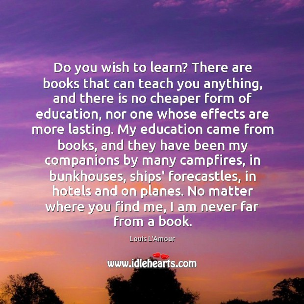 Do you wish to learn? There are books that can teach you Louis L'Amour Picture Quote