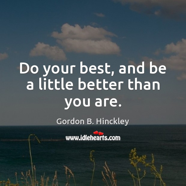 Do your best, and be a little better than you are. Image