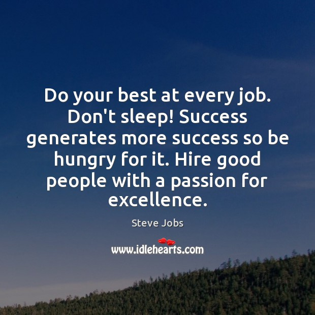 Do your best at every job. Don't sleep! Success generates more success Image