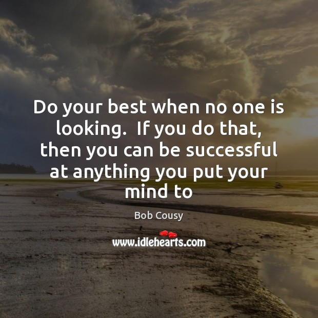 Bob Cousy Picture Quote image saying: Do your best when no one is looking.  If you do that,