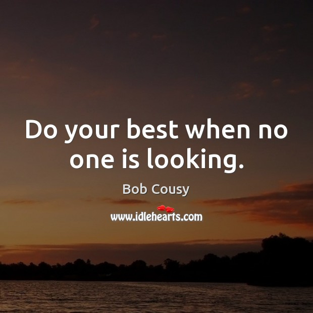 Image, Do your best when no one is looking.