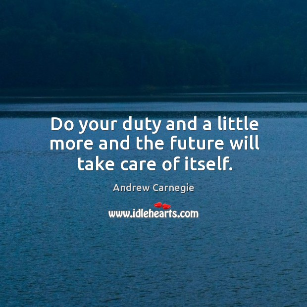 Image, Do your duty and a little more and the future will take care of itself.