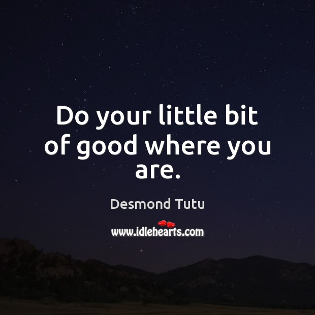 Image, Do your little bit of good where you are.