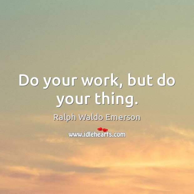 Do your work, but do your thing. Image