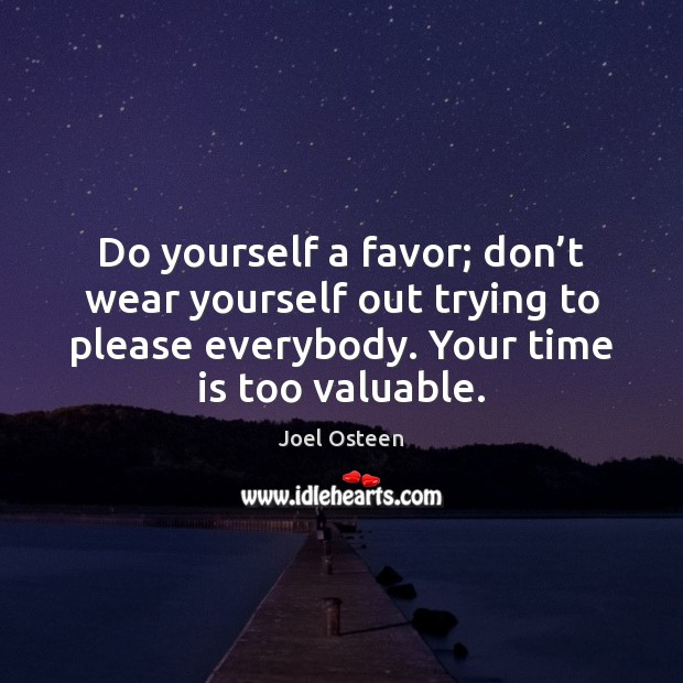 Do yourself a favor; don't wear yourself out trying to please Time Quotes Image