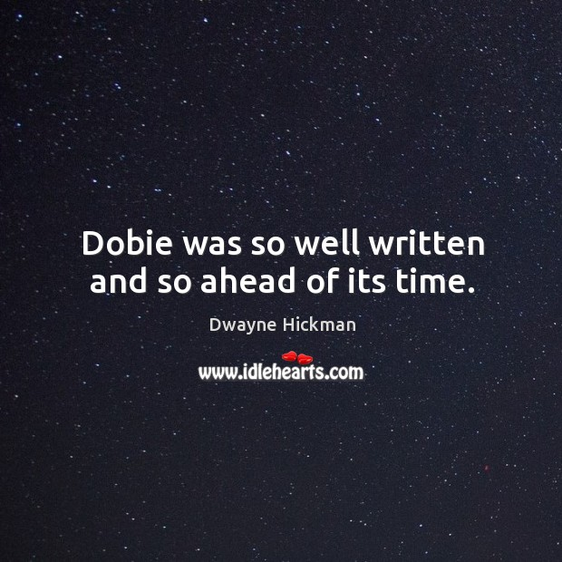 Dobie was so well written and so ahead of its time. Dwayne Hickman Picture Quote
