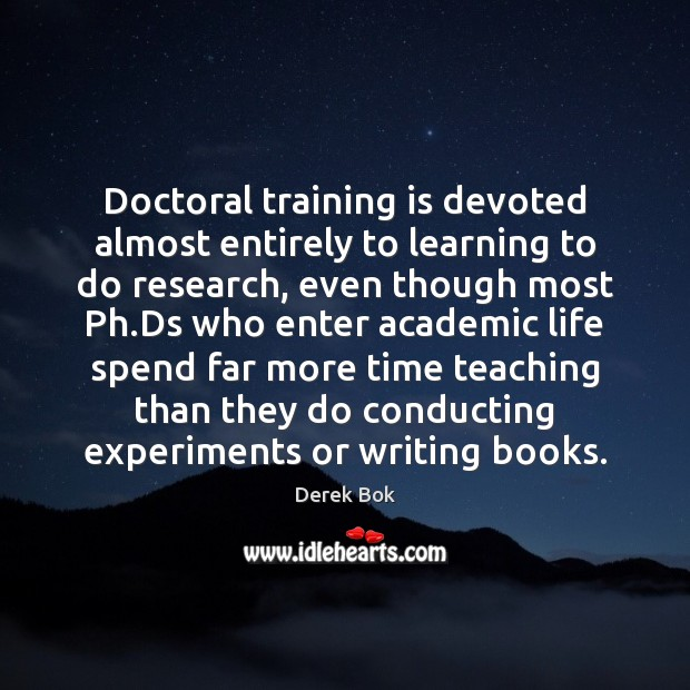 Image, Doctoral training is devoted almost entirely to learning to do research, even