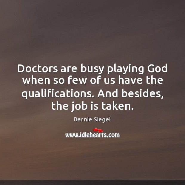 Image, Doctors are busy playing God when so few of us have the
