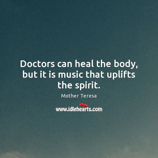 Image, Doctors can heal the body, but it is music that uplifts the spirit.