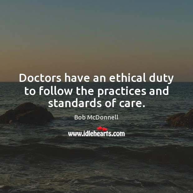 Image, Doctors have an ethical duty to follow the practices and standards of care.