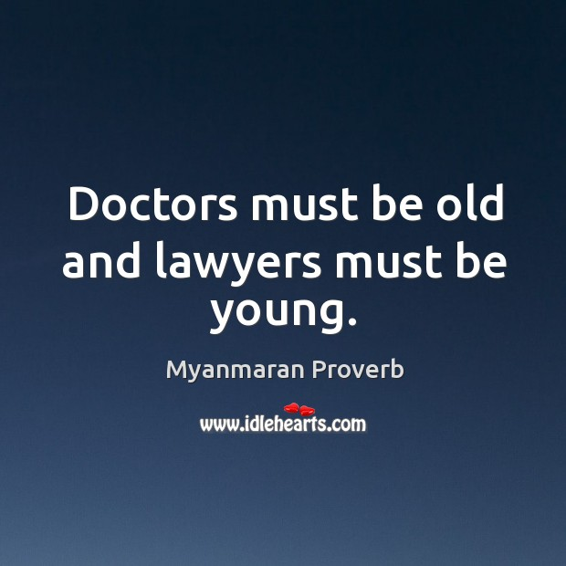 Doctors must be old and lawyers must be young. Myanmaran Proverbs Image