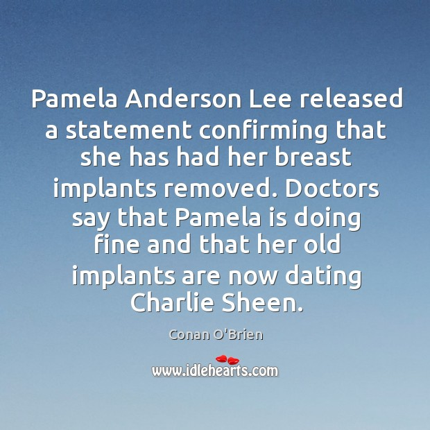 Doctors say that pamela is doing fine and that her old implants are now dating charlie sheen. Image