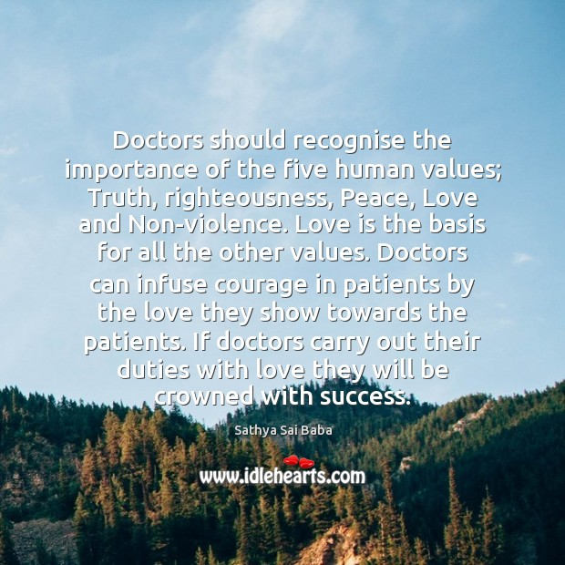 Doctors should recognise the importance of the five human values; Truth, righteousness, Sathya Sai Baba Picture Quote