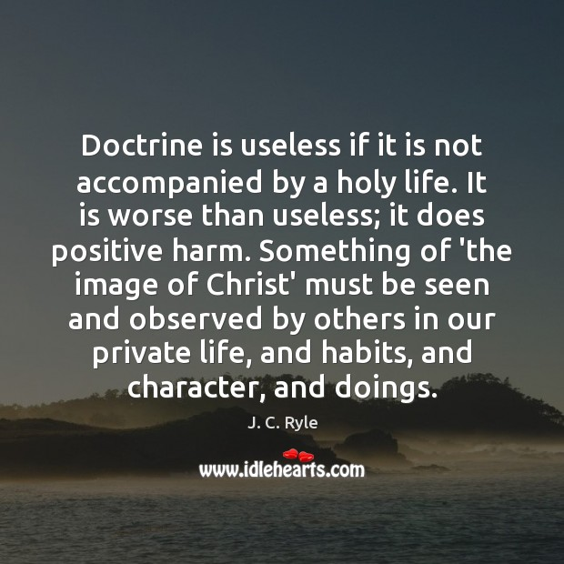 Doctrine is useless if it is not accompanied by a holy life. Image
