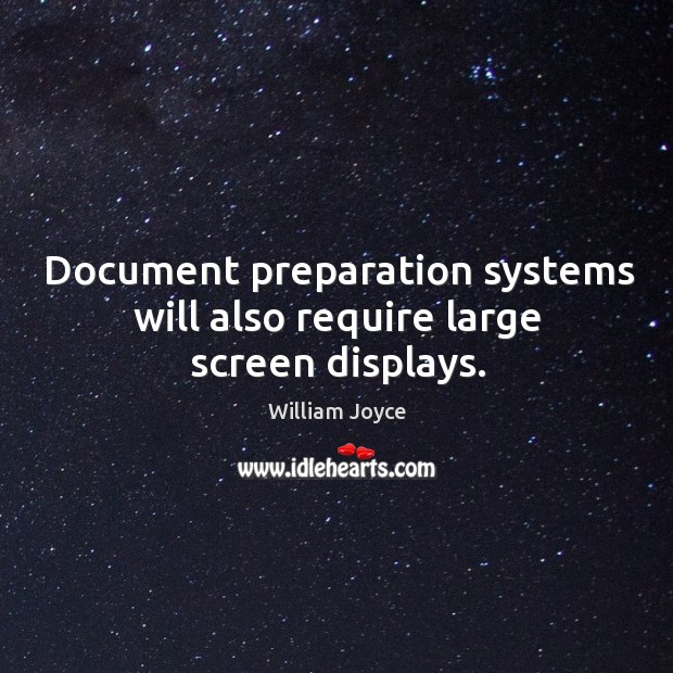 Document preparation systems will also require large screen displays. Image