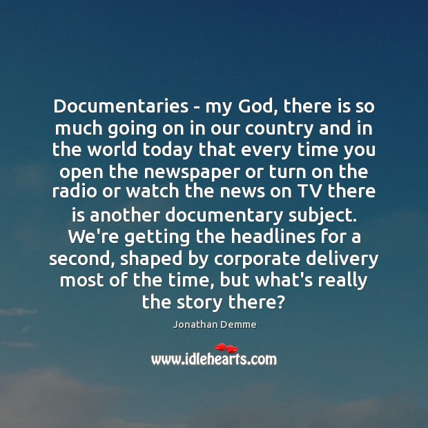 Image, Documentaries – my God, there is so much going on in our
