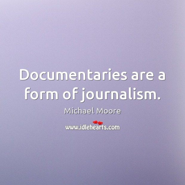 Documentaries are a form of journalism. Image