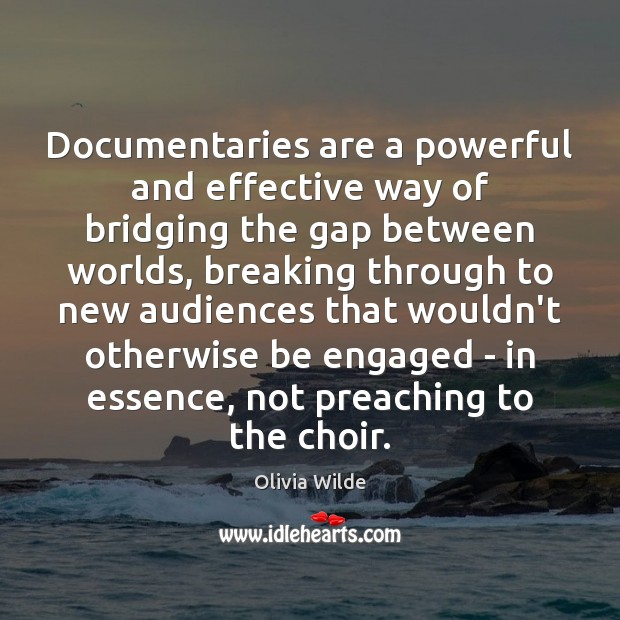 Documentaries are a powerful and effective way of bridging the gap between Image