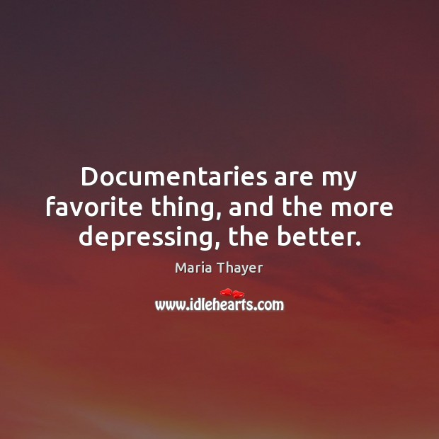 Documentaries are my favorite thing, and the more depressing, the better. Image