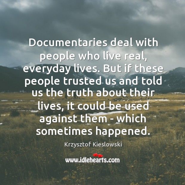 Documentaries deal with people who live real, everyday lives. But if these Image