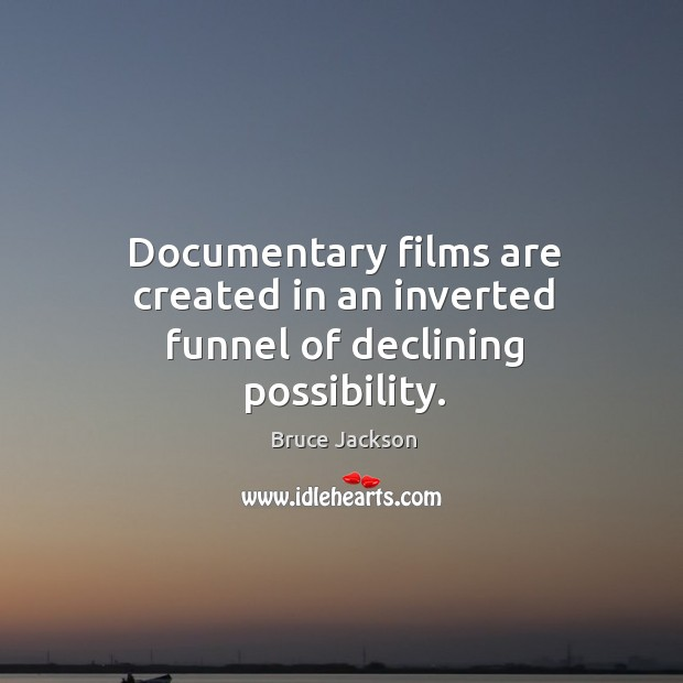 Image, Documentary films are created in an inverted funnel of declining possibility.