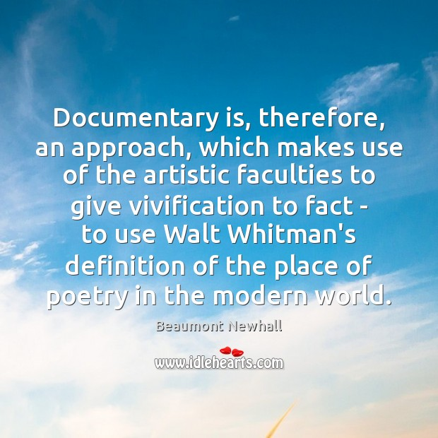 Image, Documentary is, therefore, an approach, which makes use of the artistic faculties