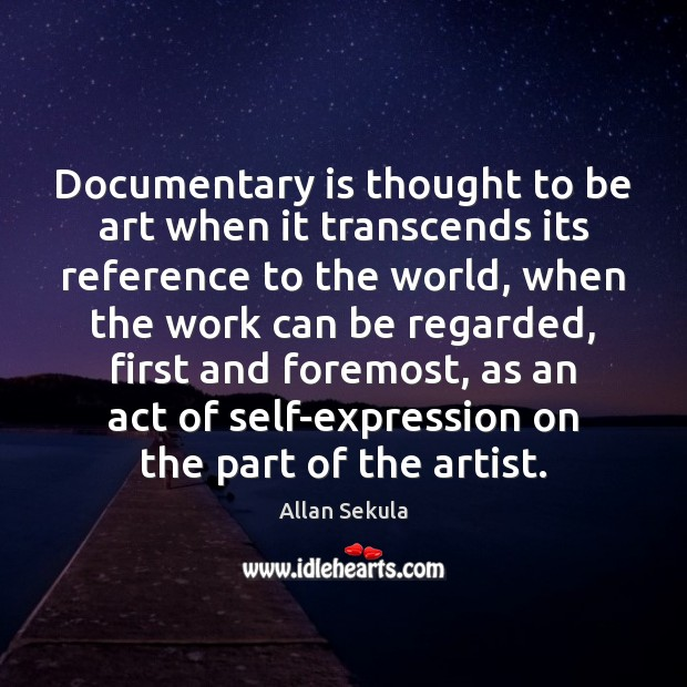Documentary is thought to be art when it transcends its reference to Image