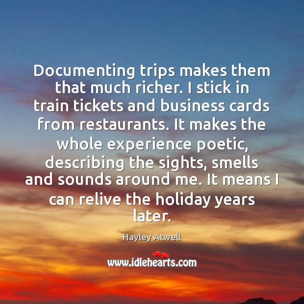 Documenting trips makes them that much richer. I stick in train tickets Holiday Quotes Image