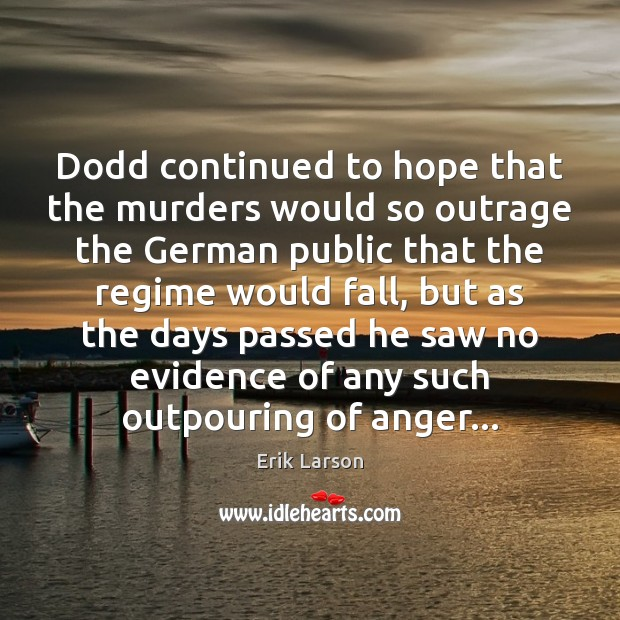 Dodd continued to hope that the murders would so outrage the German Erik Larson Picture Quote