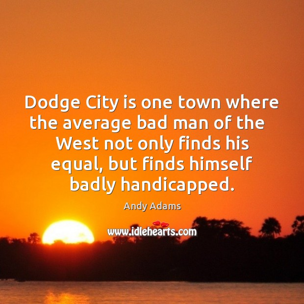 Image, Dodge City is one town where the average bad man of the