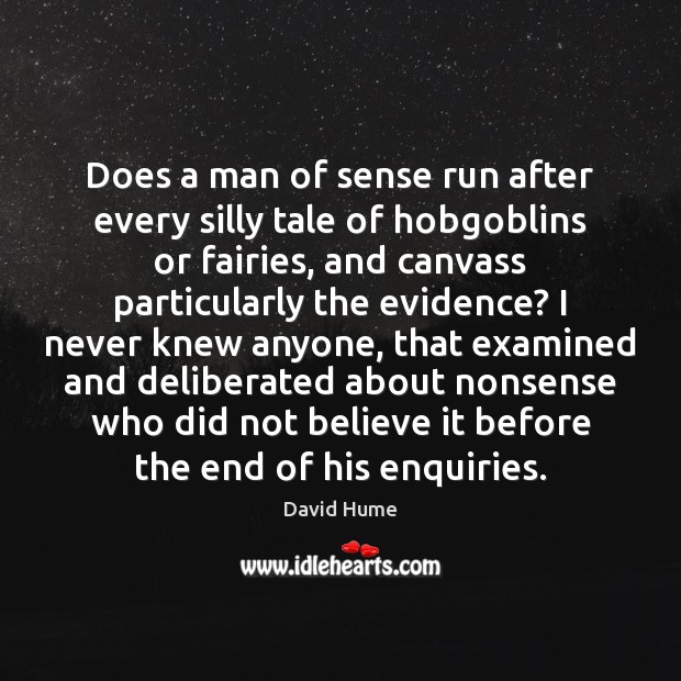 Does a man of sense run after every silly tale of hobgoblins David Hume Picture Quote
