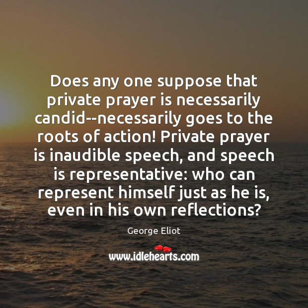 Does any one suppose that private prayer is necessarily candid–necessarily goes to Prayer Quotes Image
