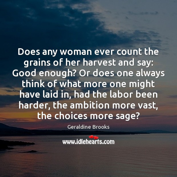 Does any woman ever count the grains of her harvest and say: Image