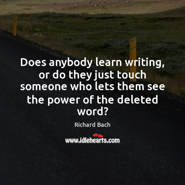 Does anybody learn writing, or do they just touch someone who lets Richard Bach Picture Quote