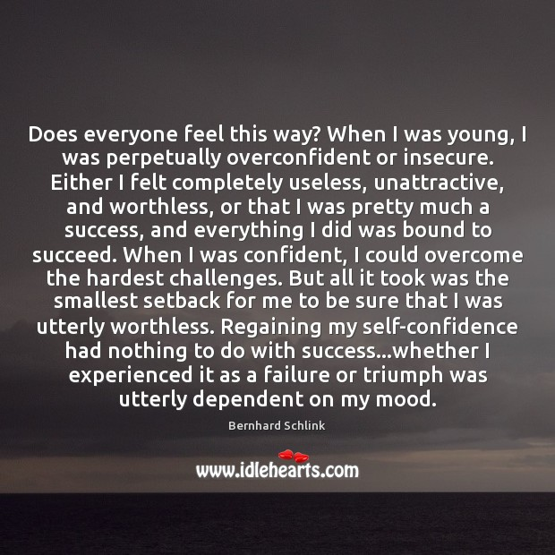 Does everyone feel this way? When I was young, I was perpetually Image