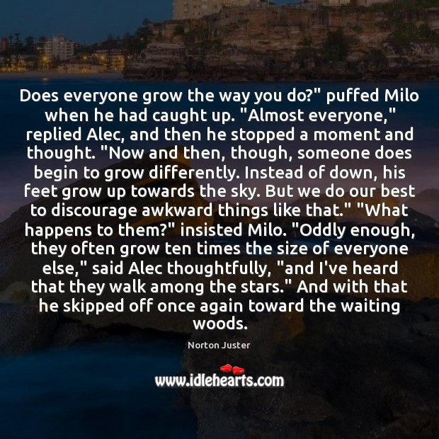 "Image, Does everyone grow the way you do?"" puffed Milo when he had"