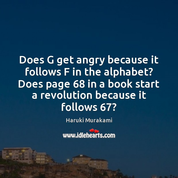 Does G get angry because it follows F in the alphabet? Does Haruki Murakami Picture Quote