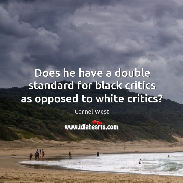 Image, Does he have a double standard for black critics as opposed to white critics?