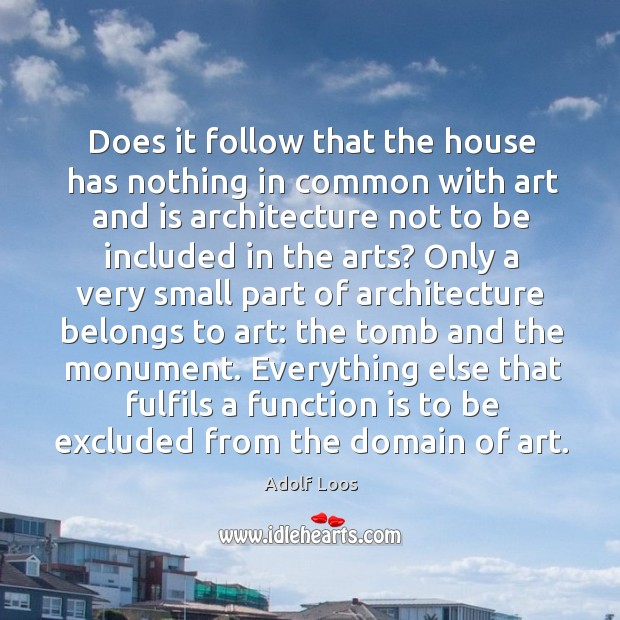 Image, Does it follow that the house has nothing in common with art and is architecture not to be