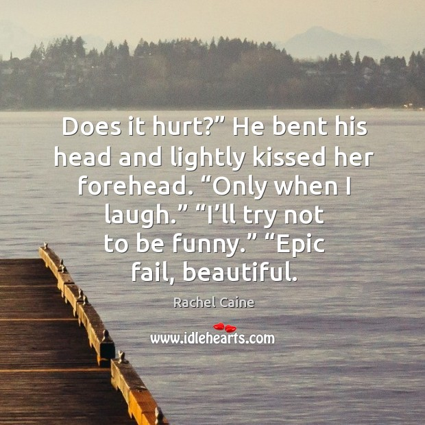 """Does it hurt?"""" He bent his head and lightly kissed her forehead. """" Image"""