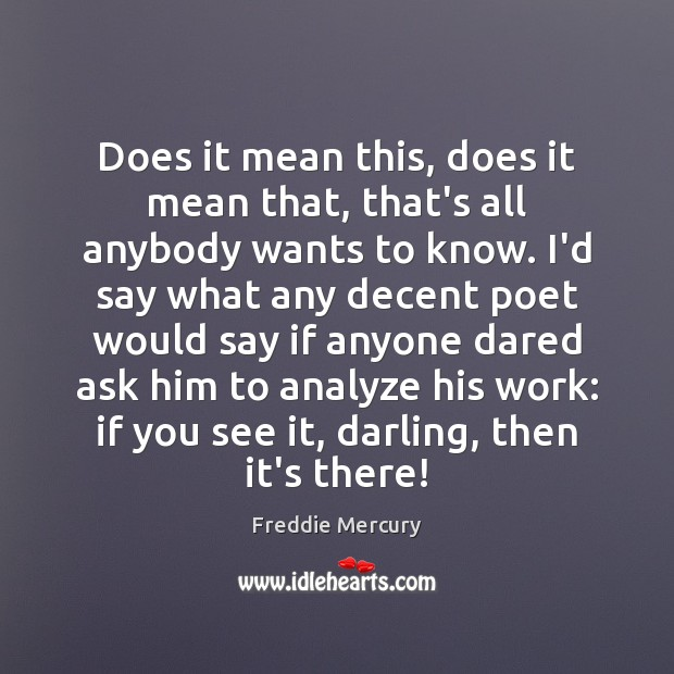 Does it mean this, does it mean that, that's all anybody wants Freddie Mercury Picture Quote